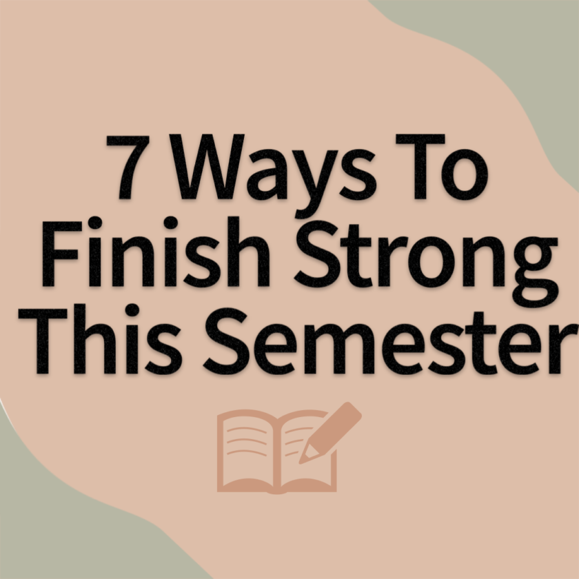 Seven Ways to Finish The Semester Strong